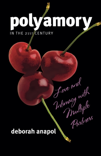 Cover for: Polyamory in the 21st Century : Love and Intimacy with Multiple Partners
