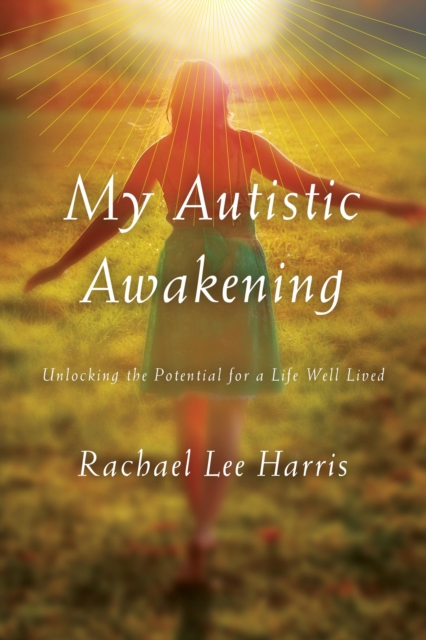 My Autistic Awakening: Unlocking the Potential for a Life Well Lived (Hardcover)