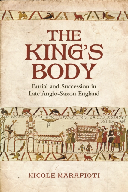 The King's Body: Burial and Succession in Late Anglo-Saxon England (Toronto Ang.