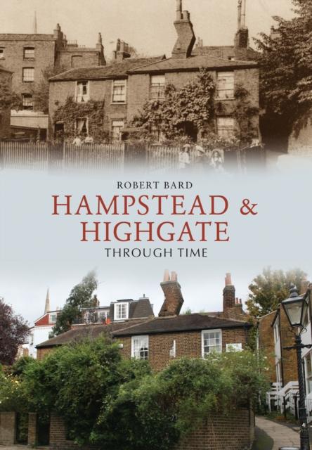 Hampstead & Highgate Through Time (Paperback), Bard, Robert, 9781445610696