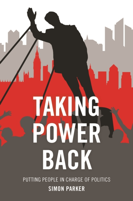 Cover for: Taking Power Back : Putting People in Charge of Politics