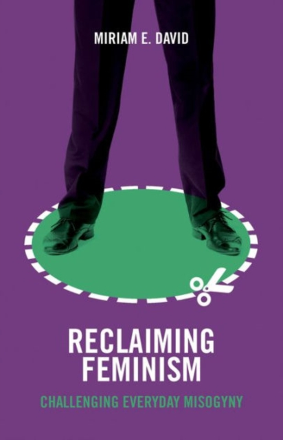 Cover for: Reclaiming Feminism : Challenging Everyday Misogyny