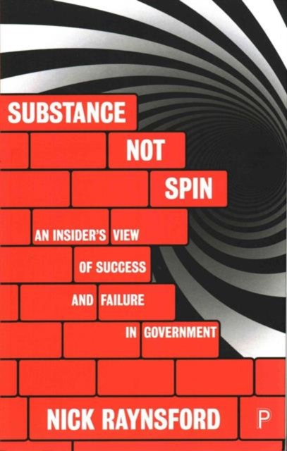 Cover for: Substance Not Spin : An Insider's View of Success and Failure in Government