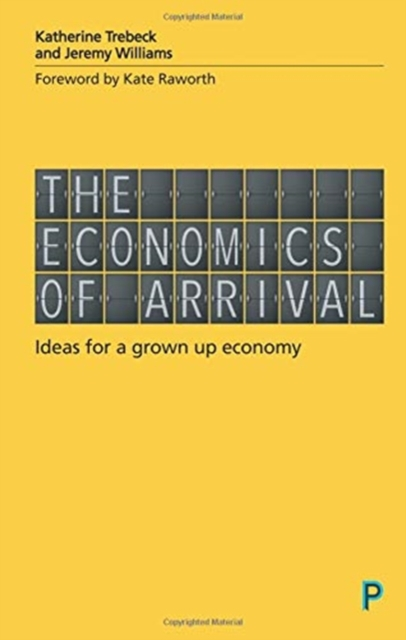 Cover for: The Economics of Arrival : Ideas for a Grown-Up Economy