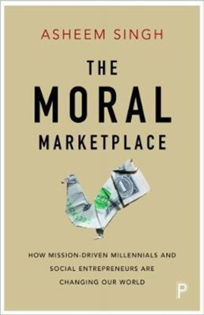 Image for The Moral Marketplace : How Mission-Driven Millennials and Social Entrepreneurs Are Changing Our World