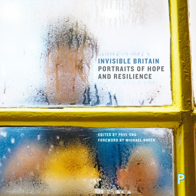 Cover for: Invisible Britain : Portraits of Hope and Resilience