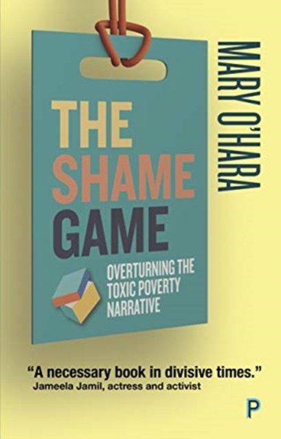Image for The Shame Game : Overturning the Toxic Poverty Narrative