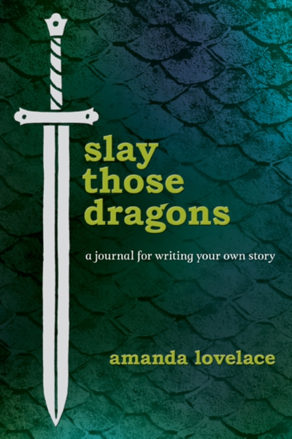 Cover for: Slay Those Dragons : A Journal for Writing Your Own Story