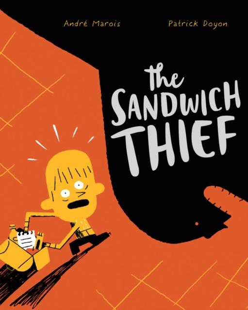 The Sandwich Thief (Hardcover), Marois, Andre, Doyan, Patrick, 9781452146591