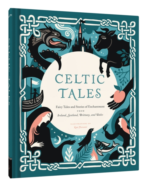 Cover for: Celtic Tales : Fairy Tales and Stories of Enchantment from Ireland, Scotland, Brittany, and Wales