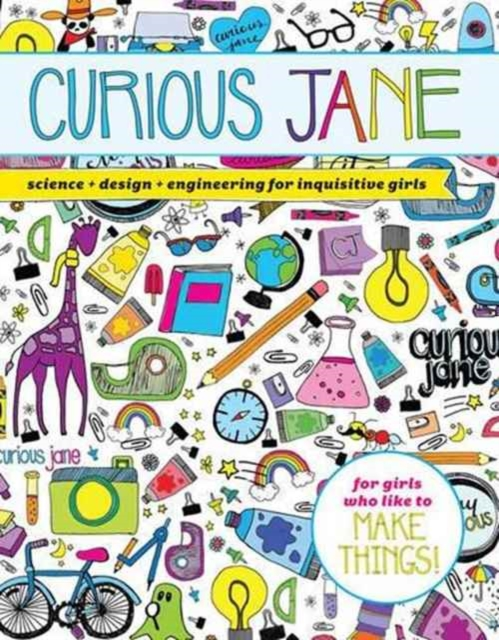 Cover for: Curious Jane : Science + Design + Engineering for Inquisitive Girls