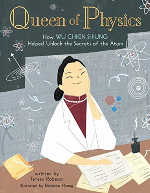 Cover for: Queen of Physics : How Wu Chien Shiung Helped Unlock the Secrets of the Atom : 6