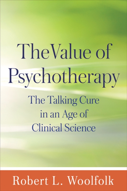 The Value of Psychotherapy: The Talking Cure in an Age of Clinical Science (Pap.