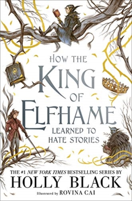 Cover for: How the King of Elfhame Learned to Hate Stories (The Folk of the Air series) Perfect Christmas gift for fans of Fantasy Fiction