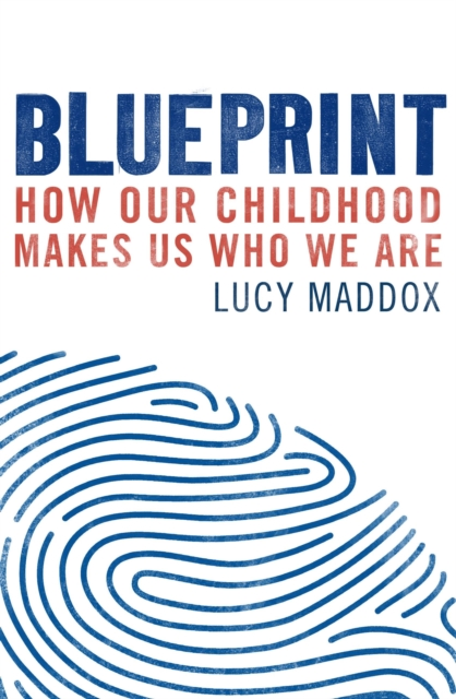 Cover for: Blueprint : How our childhood makes us who we are