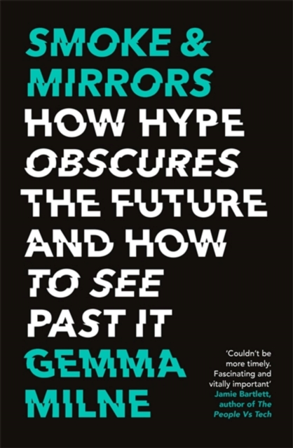 Cover for: Smoke & Mirrors : How Hype Obscures the Future and How to See Past It