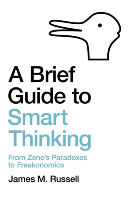 Cover for: A Brief Guide to Smart Thinking : From Zeno's Paradoxes to Freakonomics