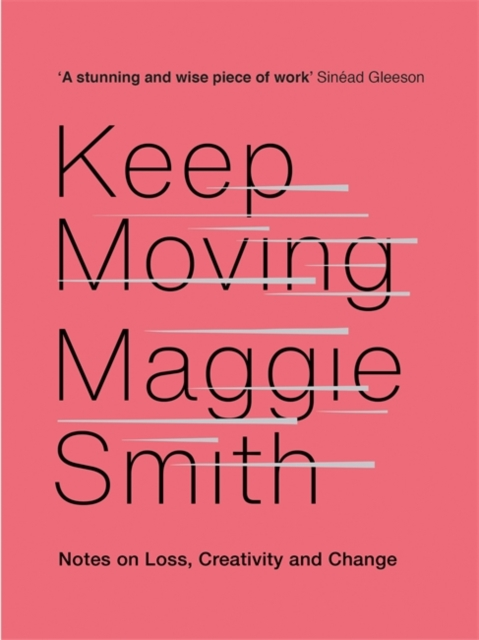 Image for Keep Moving : Notes on Loss, Creativity, and Change