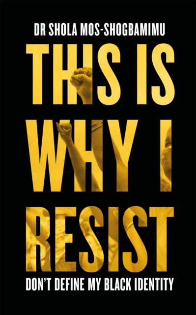 Cover for: This is Why I Resist : Don't Define My Black Identity