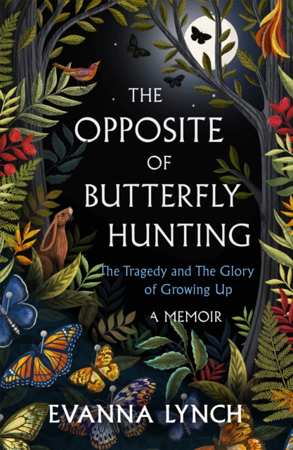 Image for The Opposite of Butterfly Hunting : The Tragedy and The Glory of Growing Up: A Memoir