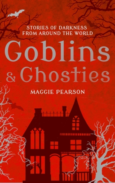 Cover for: Goblins and Ghosties : Stories of Darkness from Around the World