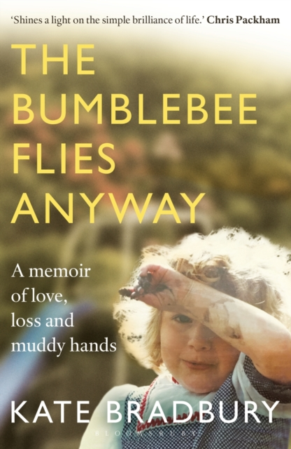 Cover for: The Bumblebee Flies Anyway : A memoir of love, loss and muddy hands