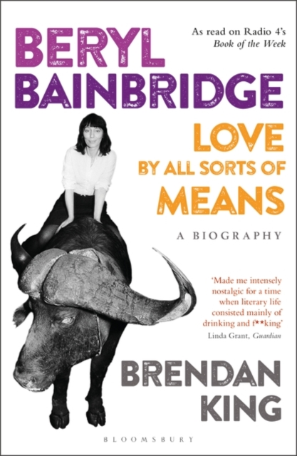 Cover for: Beryl Bainbridge : Love by All Sorts of Means: A Biography