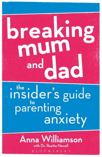 Cover for: Breaking Mum and Dad : The Insider's Guide to Parenting Anxiety