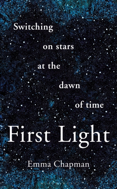 Cover for: First Light : Switching on Stars at the Dawn of Time