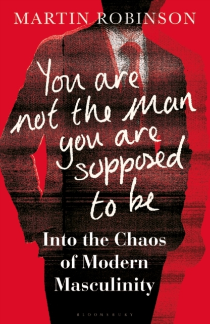 Cover for: You Are Not the Man You Are Supposed to Be : Into the Chaos of Masculinity