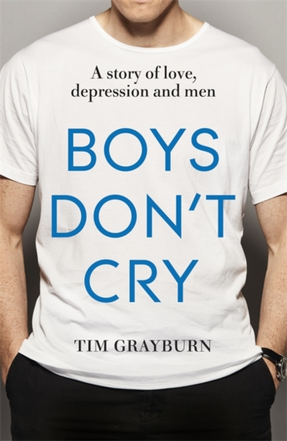 Cover for: Boys Don't Cry : Why I hid my depression and why men need to talk about their mental health