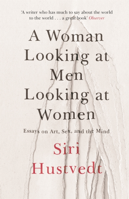 Cover for: A Woman Looking at Men Looking at Women : Essays on Art, Sex, and the Mind