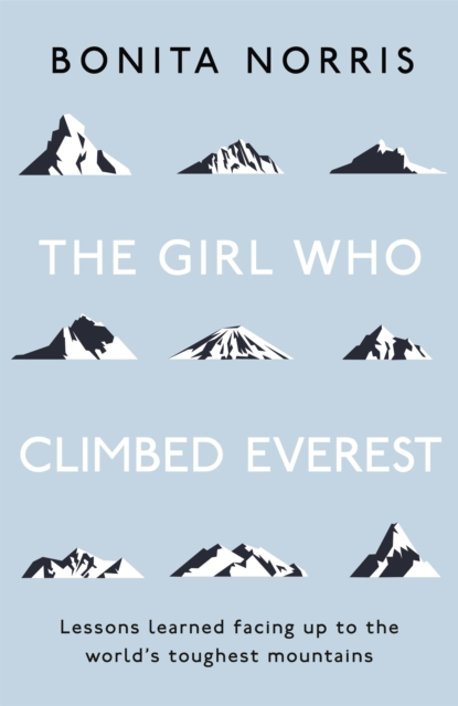 Cover for: The Girl Who Climbed Everest : Lessons learned facing up to the world's toughest mountains