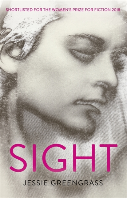 Cover for: Sight : SHORTLISTED FOR THE WOMEN'S PRIZE FOR FICTION 2018