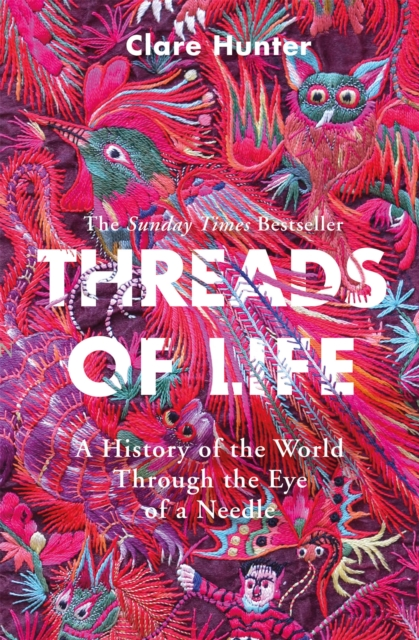 Cover for: Threads of Life : A History of the World Through the Eye of a Needle