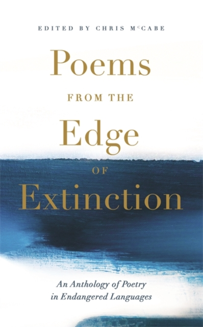 Cover for: Poems from the Edge of Extinction : The Beautiful New Treasury of Poetry in Endangered Languages, in Association with the National Poetry Library