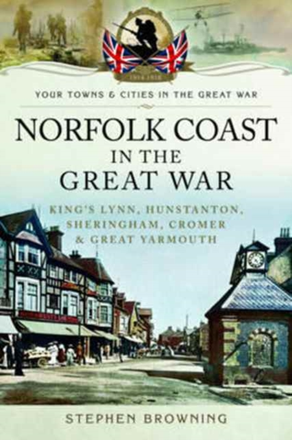 Norfolk Coast In The Great War, Browning, Stephen, 9781473848771
