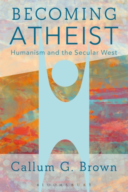 Cover for: Becoming Atheist : Humanism and the Secular West