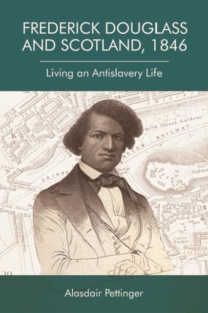 Cover for: Frederick Douglass and Scotland, 1846 : Living an Antislavery Life