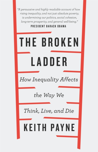 Image for The Broken Ladder : How Inequality Changes the Way We Think, Live and Die