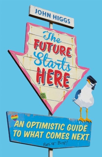 Cover for: The Future Starts Here : An Optimistic Guide to What Comes Next