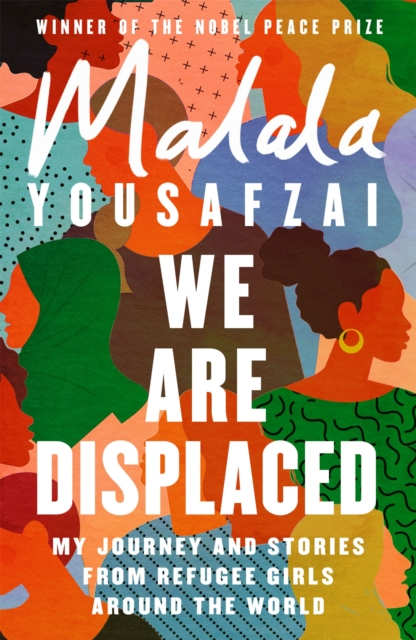 Image for We Are Displaced : My Journey and Stories from Refugee Girls Around the World - From Nobel Peace Prize Winner Malala Yousafzai