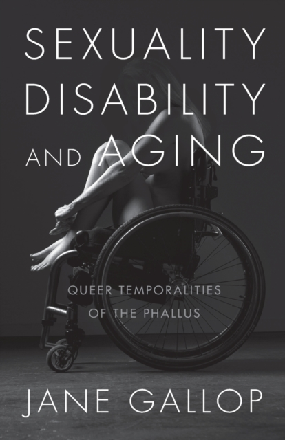 Cover for: Sexuality, Disability, and Aging : Queer Temporalities of the Phallus