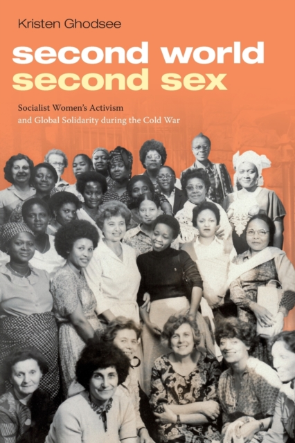 Cover for: Second World, Second Sex : Socialist Women's Activism and Global Solidarity during the Cold War