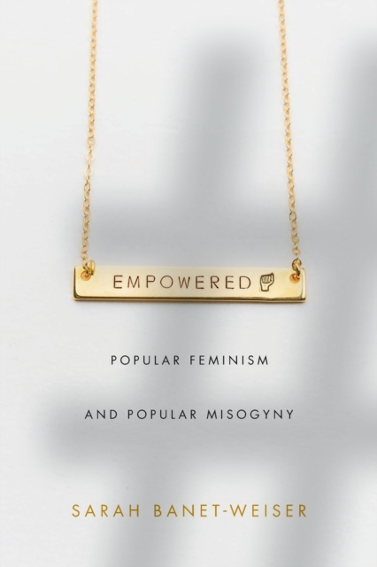 Cover for: Empowered : Popular Feminism and Popular Misogyny