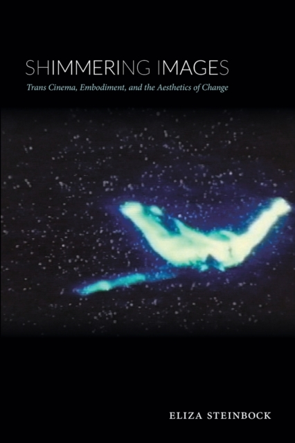 Cover for: Shimmering Images : Trans Cinema, Embodiment, and the Aesthetics of Change