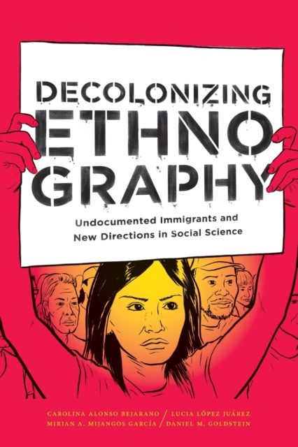 Cover for: Decolonizing Ethnography : Undocumented Immigrants and New Directions in Social Science