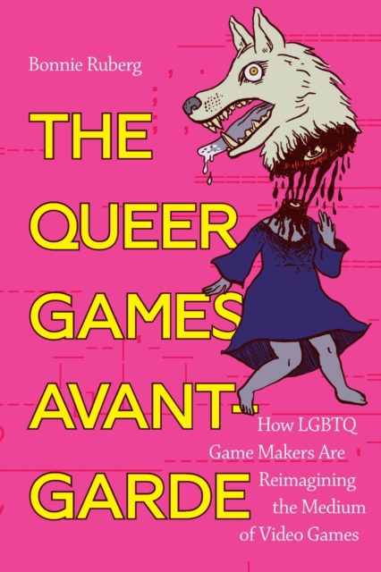 Image for The Queer Games Avant-Garde : How LGBTQ Game Makers Are Reimagining the Medium of Video Games