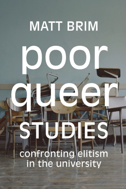 Cover for: Poor Queer Studies : Confronting Elitism in the University
