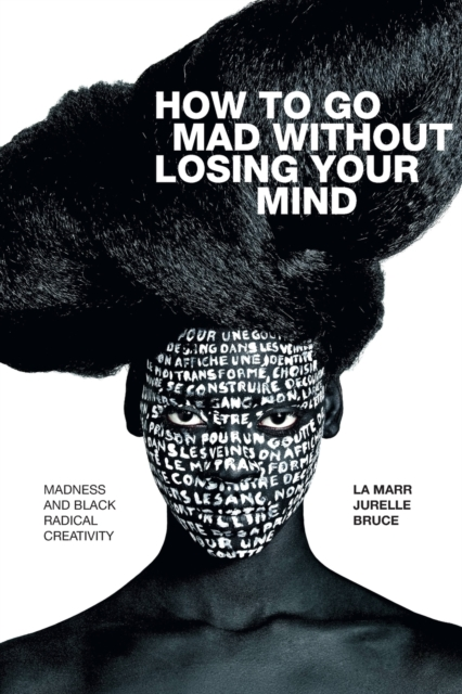 Image for How to Go Mad without Losing Your Mind : Madness and Black Radical Creativity